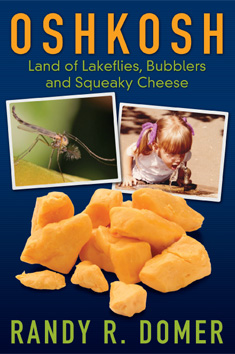Oshkosh: Land of Lakeflies, Bubblers and Squeaky Cheese